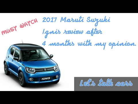 2017 Maruti Suzuki Ignis review after 4 months with my opinion