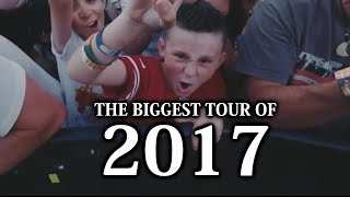 THE BIGGEST TOUR OF 2017