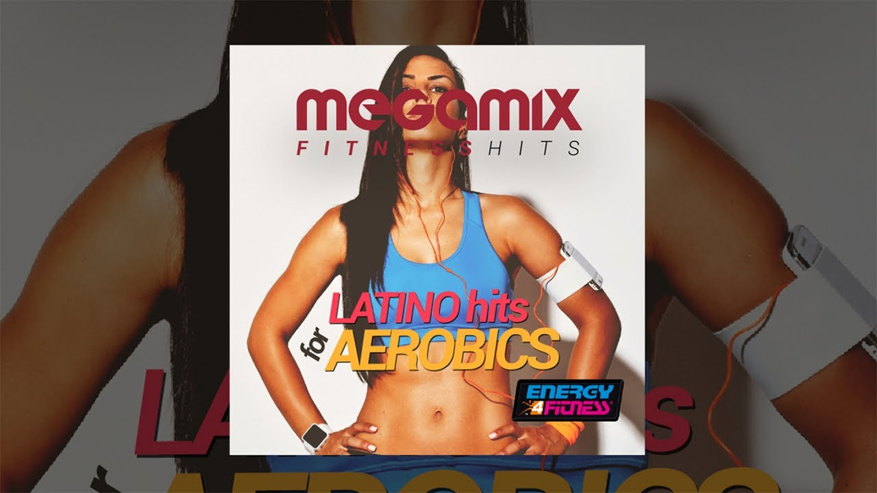 E4f Megamix Fitness Latino Hits For Aerobics Fitness Music 2018 Youtube