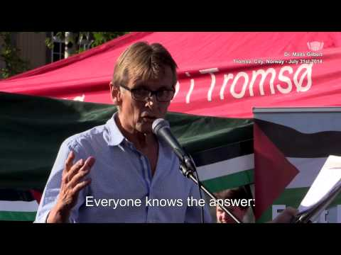 Dr. Mads Gilbert: Solidarity with Gaza! If no siege, no tunnels! - If no occupation, no rockets!