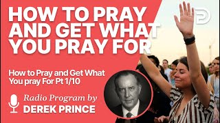 How To Pray aฑd Get What You Pray For 1 of 10 - God Wants Us to Pray and Get What We Pray For
