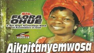Aikpitanyenmwosa by Sis Flora Ohue  Edo Gospel Song