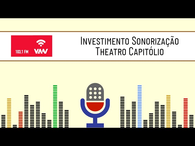Investimento sonorização do Theatro Capitólio - Rádio Vanguarda