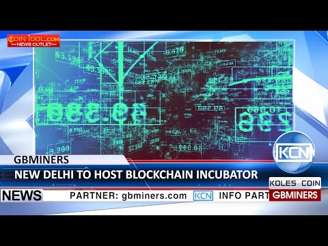 KCN New Delhi to host first blockchain incubator in South Asia, GBMiners support
