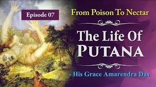 From Poison To Nectar - The Life Of Putana | Episode 07 | Amarendra Prabhu