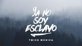 Twice Música - Ya No Soy Esclavo