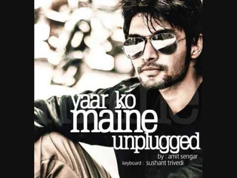 Yaar Ko Maine [Unplugged] - Sung by Amit Sengar