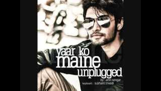 Yaar Ko Maine [Unplugged] - Sung by Amit Sengar