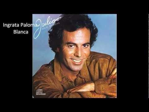 Ingrata Paloma Blanca - Julio Iglesias