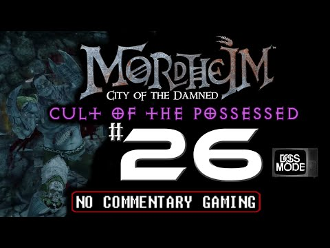 "Mordheim City Of The Damned [Ep26] ► ""Act 1-3 Story Mission"" NO COMMENTARY - Cult of the Possessed"