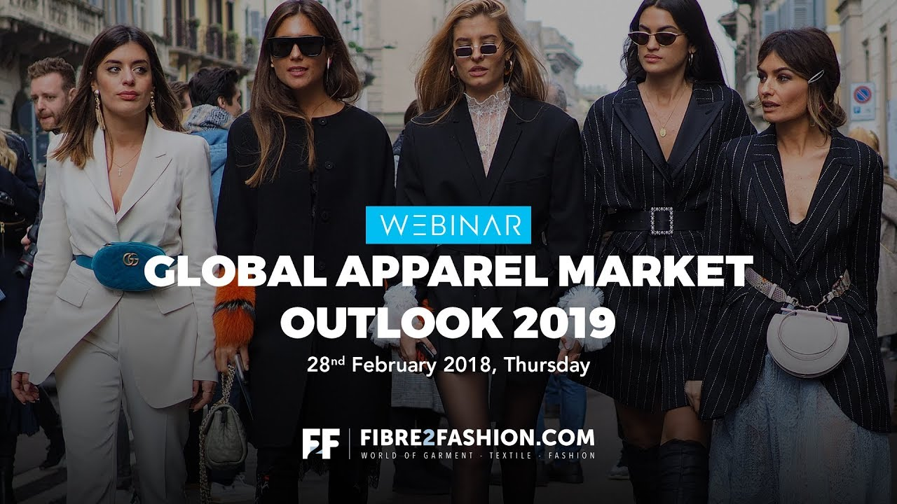 Full Webinar - Global Apparel Market Outlook for 2019 | Fibre2Fashion