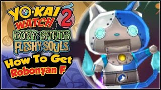 Yo-Kai Watch 2 - How To Get Robonyan F! [YW2 Tips & Tricks]