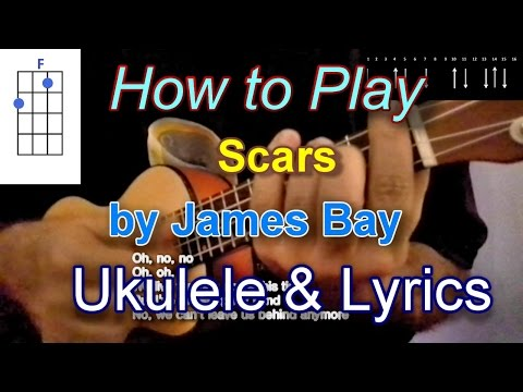 How To Play Scars By James Bay Ukulele Guitar Chords And Lyrics