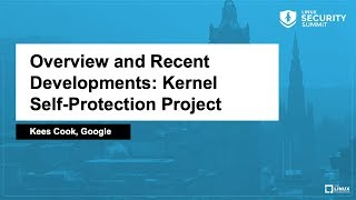 Overview and Recent Developments: Kernel Self-Protection Project - Kees Cook, Google
