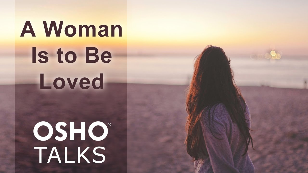 Osho A Woman Is To Be Loved Youtube