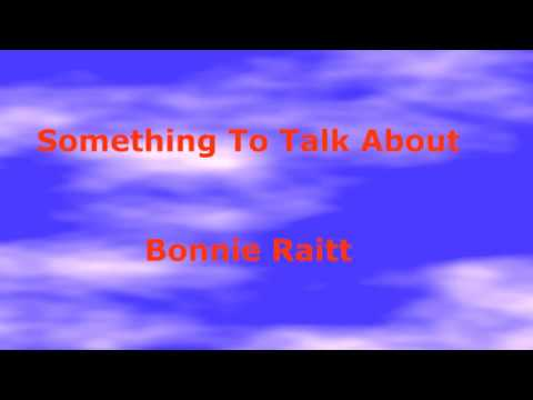Something To Talk About -  Bonnie Raitt - with lyrics