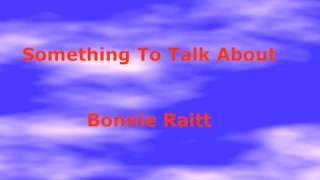 Video Something To Talk About -  Bonnie Raitt - with lyrics download MP3, 3GP, MP4, WEBM, AVI, FLV Agustus 2018