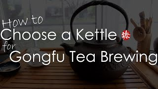 How to choose a perfect kettle for gongfu tea brewing | Chinese Tea | ZhenTea