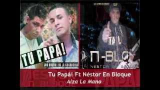 Alza la mano - Tu Papa Ft Nestor en Bloque + Lnk De Descarga