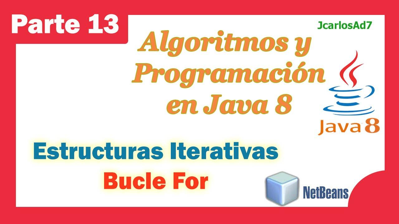 Estructura Iterativa Bucle For En Java 13 25 Curso De Java Algoritmos Y Programación En Netbeans