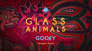 Glass Animals - Gooey (Kingdom Remix)