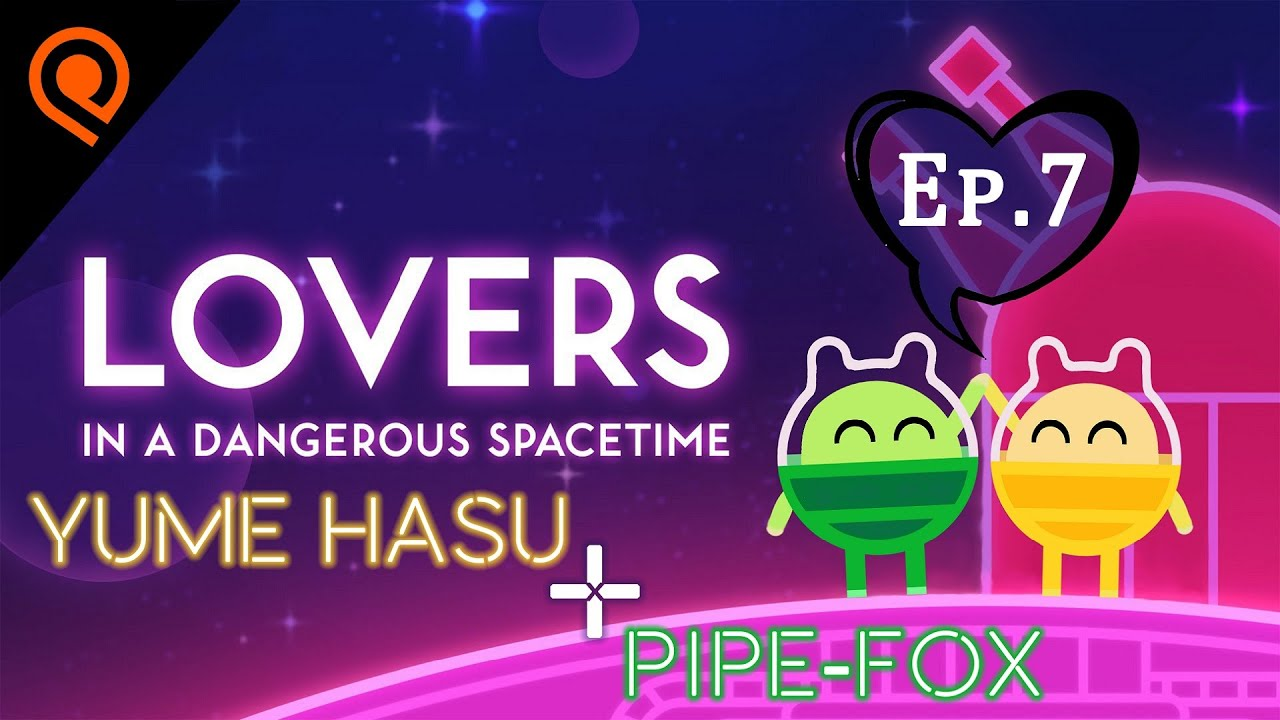 Yume Hasu Pipe Fox Play Lovers In A Dangerous Spacetime Part 7