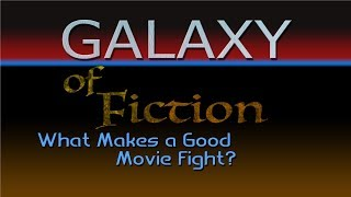 Galaxy of Fiction Ep.1-What makes a good movie fight?