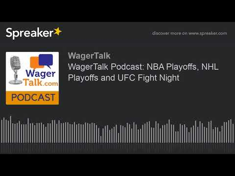 WagerTalk Podcast: NBA Playoffs, NHL Playoffs and UFC Fight Night