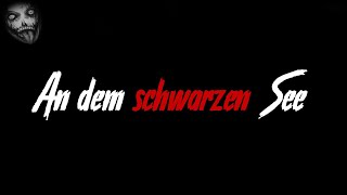 An dem schwarzen See | Horror Creepypasta German / Deutsch