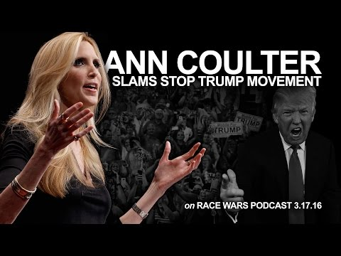 Ann Coulter slams STOP TRUMP movement and FOX News on Race Wars podcast