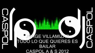 JORGE VILLAMIZAR   TODO LO QUE QUIERES ES BAILAR   DJ CASPOL OCTUBRE 2012
