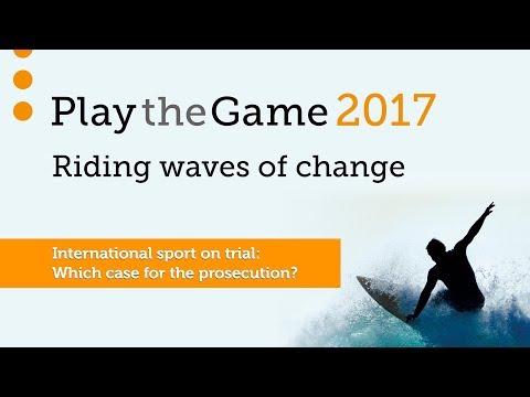 Play the Game 2017 - International sport on trial: Which case for the prosecution?