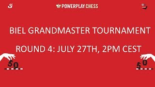 Biel Grandmaster tournament 2017 - Round 4 Live Commentary