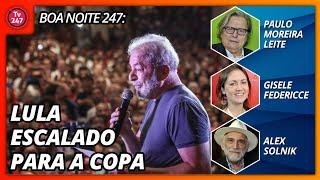 Baixar Boa Noite 247: Lula escalado para a Copa