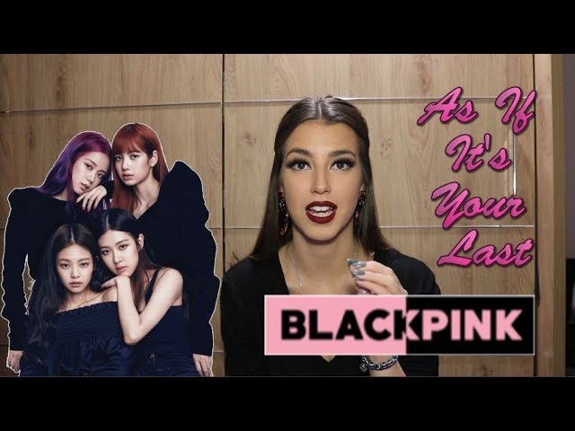 BLACK PINK - AS IF IT'S YOUR LAST (마지막처럼) REACTION