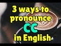Three different ways to pronounce CC in English