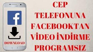 Cep Telefonuna Facebook Video İndirme Programsız (roid  için)