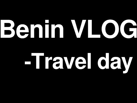 Benin Africa Vlog - travel day