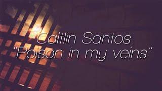 Caitlin Santos - Poison In My Veins