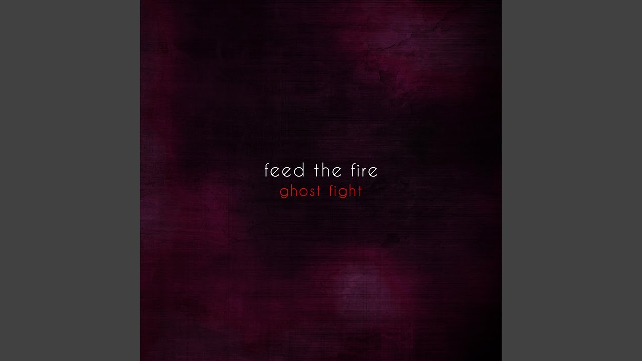 Feed the Fire (From