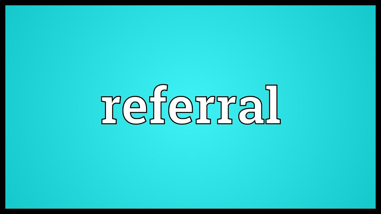 Referral Meaning