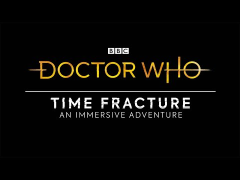Time Fracture - An Immersive Adventure | Doctor Who
