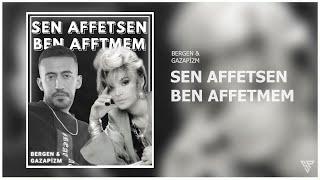 SEN AFFETSEN BEN AFFETMEM  (Mix) by.Bergen  Gazapizm