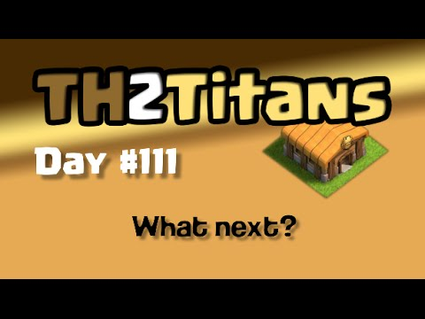 Clash of Clans TH2 to Titans, Day#111:
