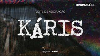 NOITE DE ADORAÇÃO// SÉRIE NOVA // KÁRIS// COLO DE DEUS