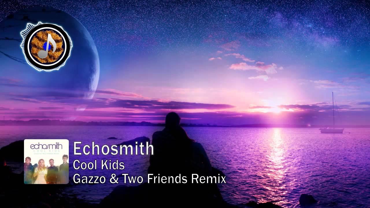 Cool Kids (Gazzo & Two Friends Remix) [Free