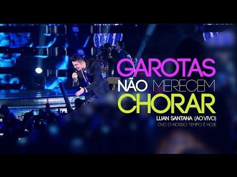 Luan Santana - Garotas Não Merecem Chorar mp3 baixar