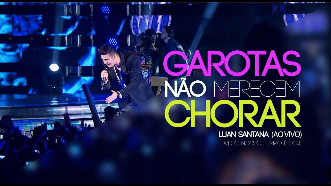 Luan Santana — Garotas não merecem chorar (Novo DVD — O nosso tempo é hoje)