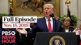 PBS NewsHour Live Episode, Nov. 15, 2019