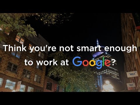Think you're not smart enough to work at Google? Well, think again.